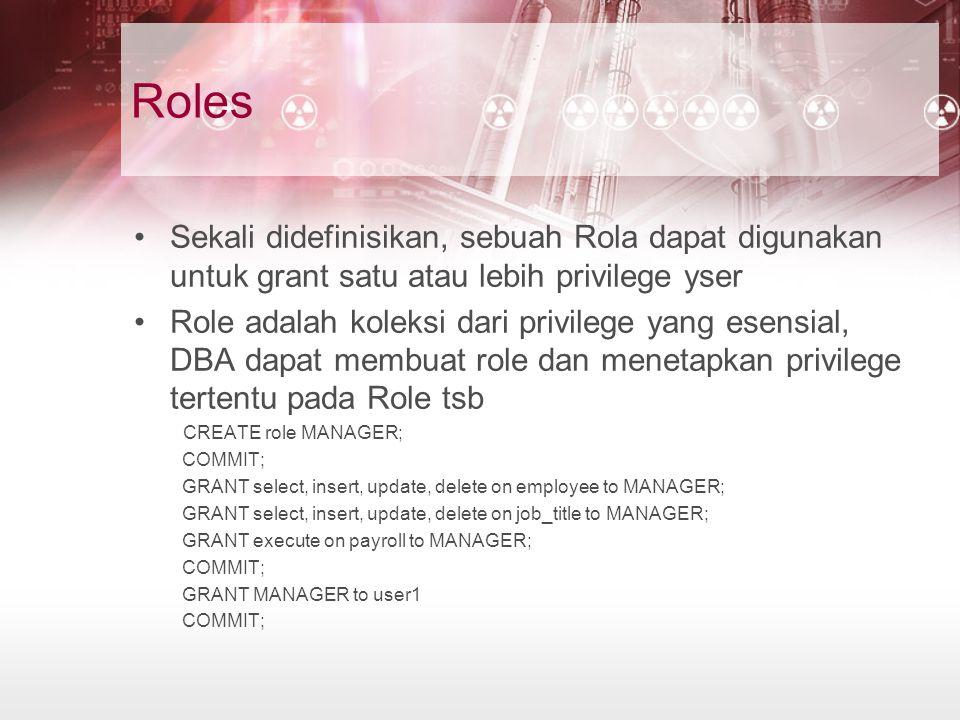 Roles Sekali didefinisikan, sebuah Rola dapat digunakan untuk grant satu atau lebih privilege yser.