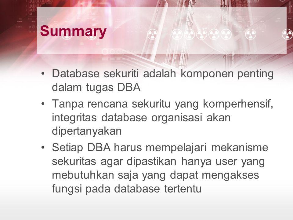 Summary Database sekuriti adalah komponen penting dalam tugas DBA