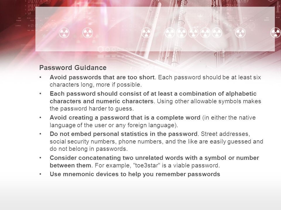 Password Guidance Avoid passwords that are too short. Each password should be at least six characters long, more if possible.