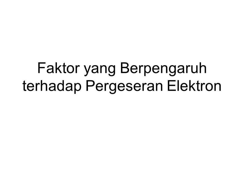 Faktor yang Berpengaruh terhadap Pergeseran Elektron