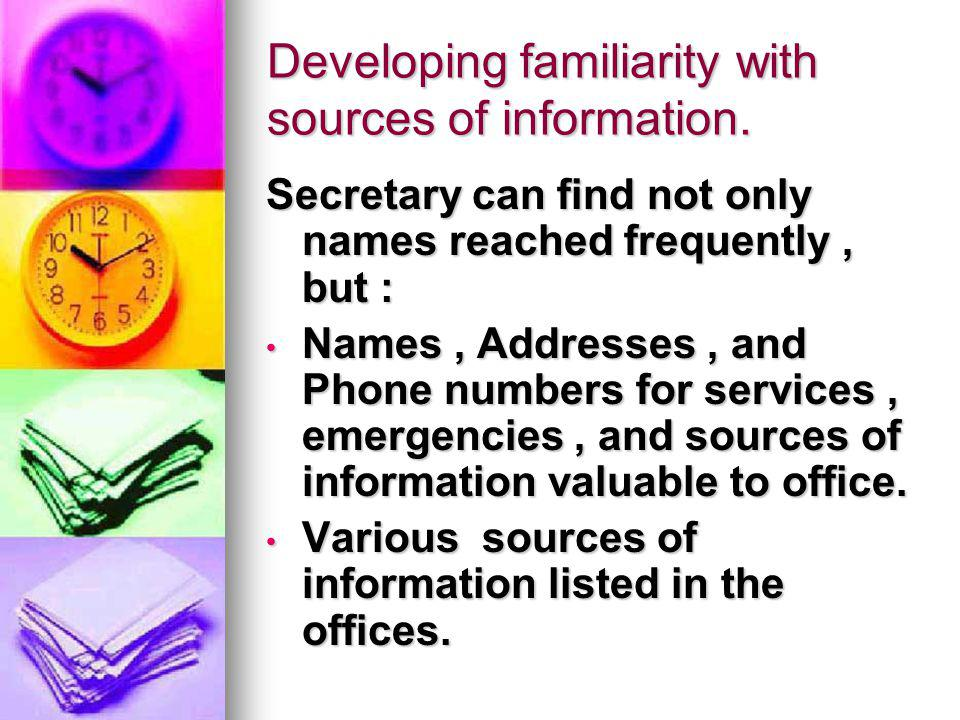 Developing familiarity with sources of information.