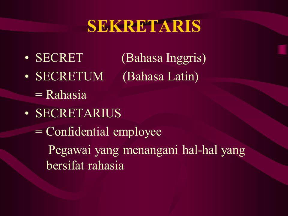 SEKRETARIS SECRET (Bahasa Inggris) SECRETUM (Bahasa Latin) = Rahasia