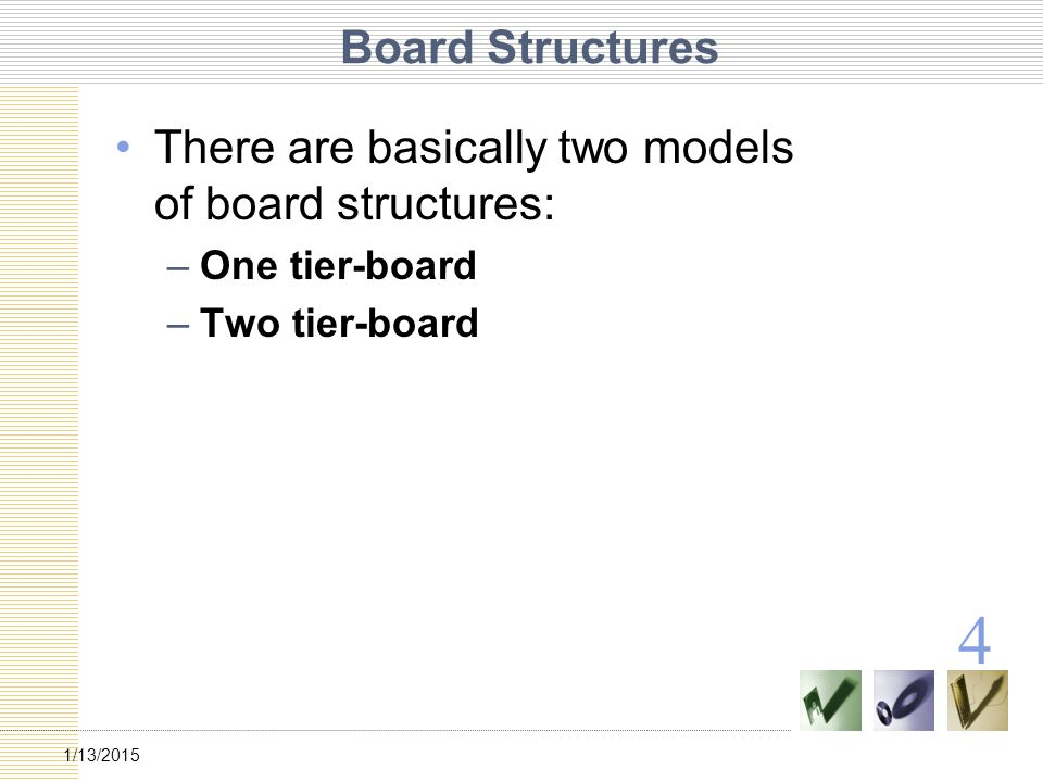 4 Board Structures There are basically two models of board structures: