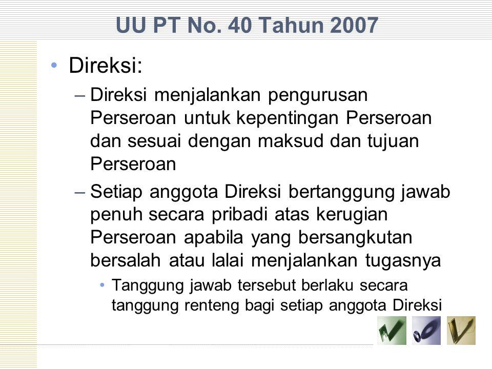 UU PT No. 40 Tahun 2007 Direksi: Direksi menjalankan pengurusan Perseroan untuk kepentingan Perseroan dan sesuai dengan maksud dan tujuan Perseroan.