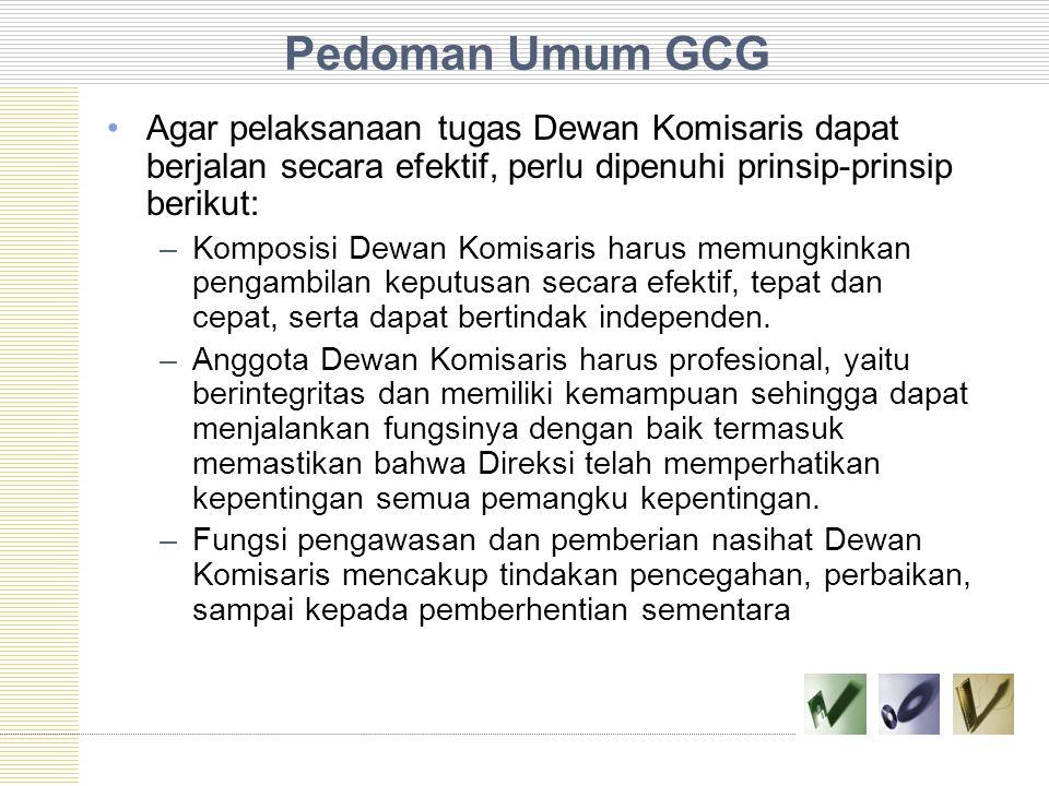 Pedoman Umum GCG Agar pelaksanaan tugas Dewan Komisaris dapat berjalan secara efektif, perlu dipenuhi prinsip-prinsip berikut: