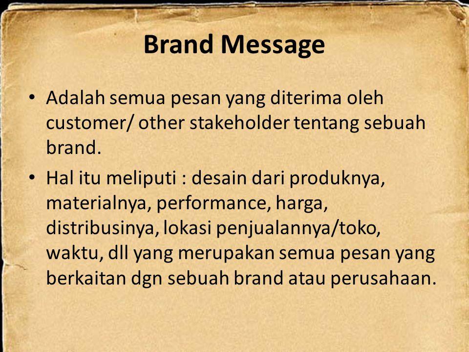 Brand Message Adalah semua pesan yang diterima oleh customer/ other stakeholder tentang sebuah brand.