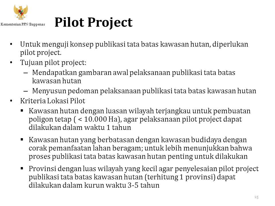Pilot Project Untuk menguji konsep publikasi tata batas kawasan hutan, diperlukan pilot project. Tujuan pilot project: