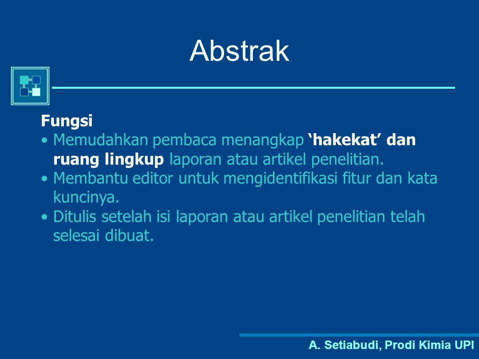 Abstrak Fungsi. Memudahkan pembaca menangkap 'hakekat' dan ruang lingkup laporan atau artikel penelitian.