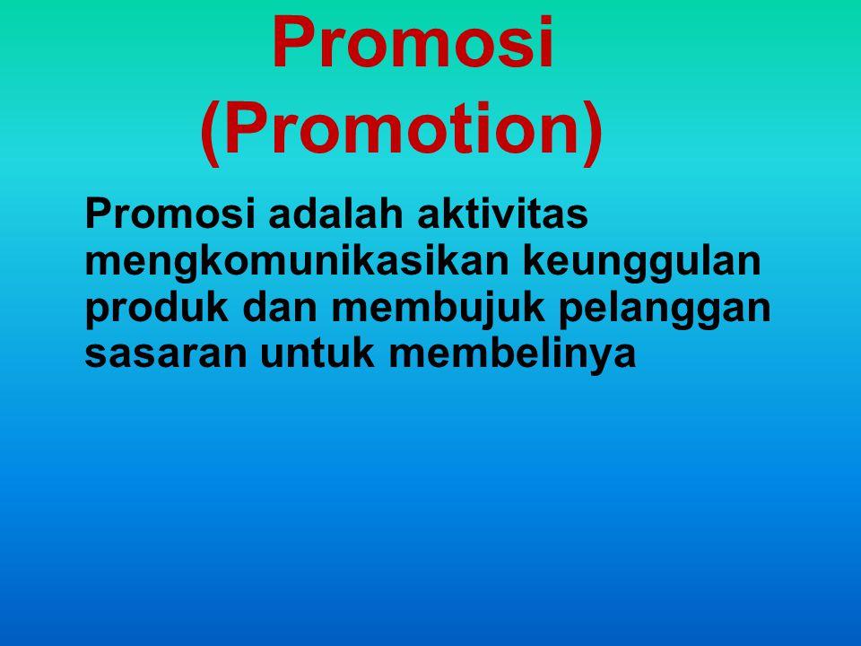 Promosi (Promotion) Promosi adalah aktivitas mengkomunikasikan keunggulan produk dan membujuk pelanggan sasaran untuk membelinya.