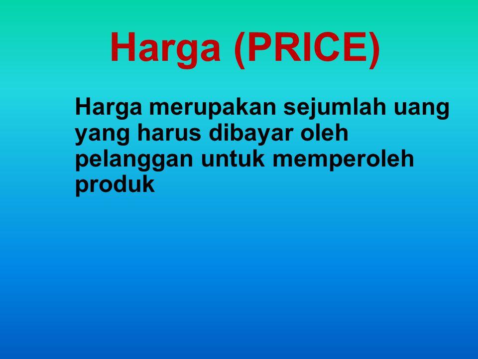 Harga (PRICE) Harga merupakan sejumlah uang yang harus dibayar oleh pelanggan untuk memperoleh produk.