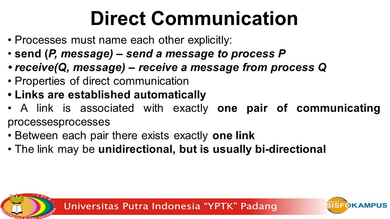Direct Communication • Processes must name each other explicitly: