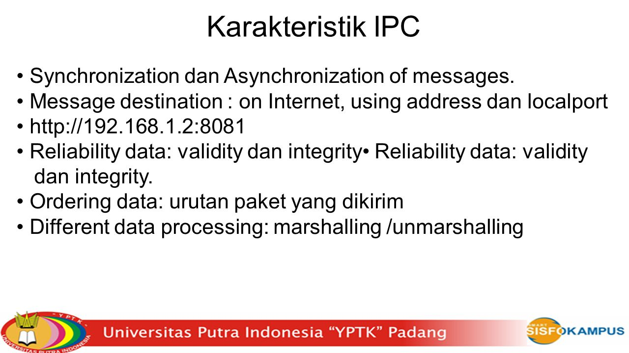 Karakteristik IPC • Synchronization dan Asynchronization of messages.