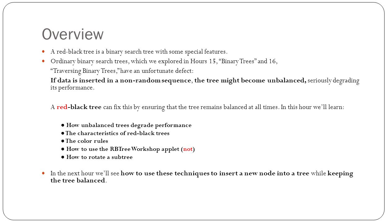 Overview A red-black tree is a binary search tree with some special features.