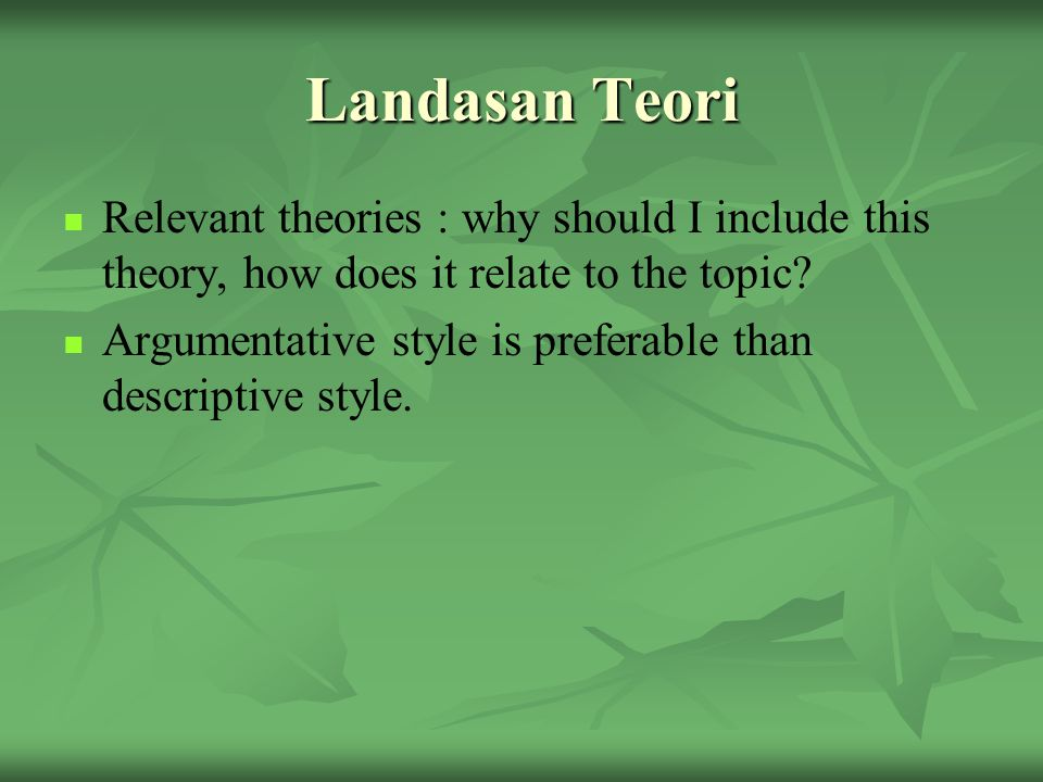 Landasan Teori Relevant theories : why should I include this theory, how does it relate to the topic