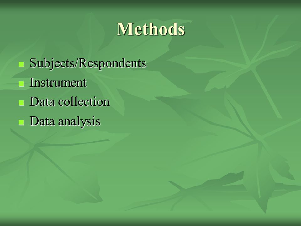 Methods Subjects/Respondents Instrument Data collection Data analysis