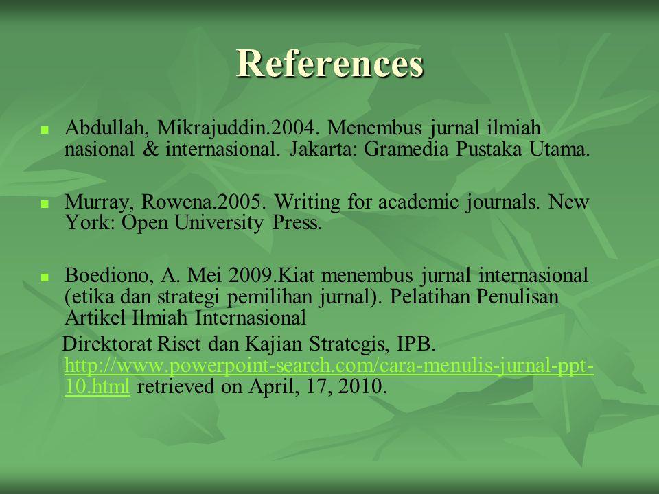 References Abdullah, Mikrajuddin.2004. Menembus jurnal ilmiah nasional & internasional. Jakarta: Gramedia Pustaka Utama.