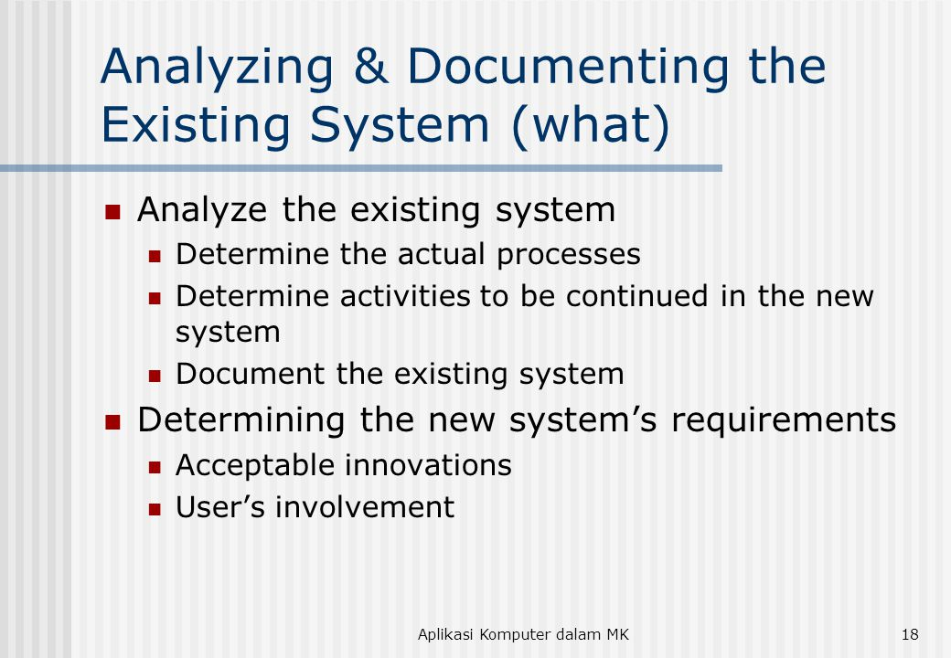 Analyzing & Documenting the Existing System (what)