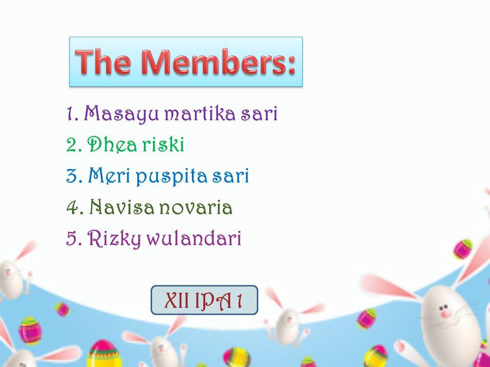 The Members: 1. Masayu martika sari 2. Dhea riski 3. Meri puspita sari