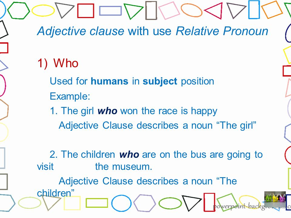 Adjective clause with use Relative Pronoun Who