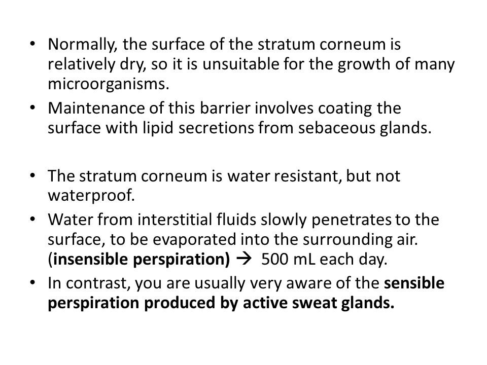 Normally, the surface of the stratum corneum is relatively dry, so it is unsuitable for the growth of many microorganisms.