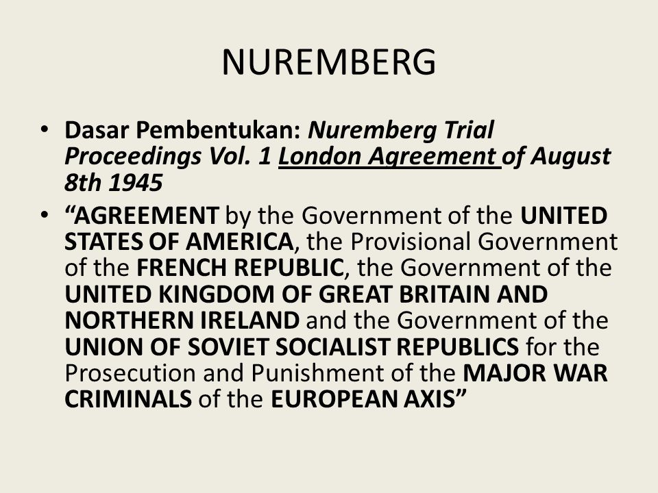 NUREMBERG Dasar Pembentukan: Nuremberg Trial Proceedings Vol. 1 London Agreement of August 8th 1945.