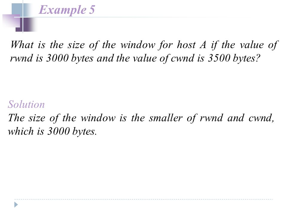 Example 5 What is the size of the window for host A if the value of rwnd is 3000 bytes and the value of cwnd is 3500 bytes