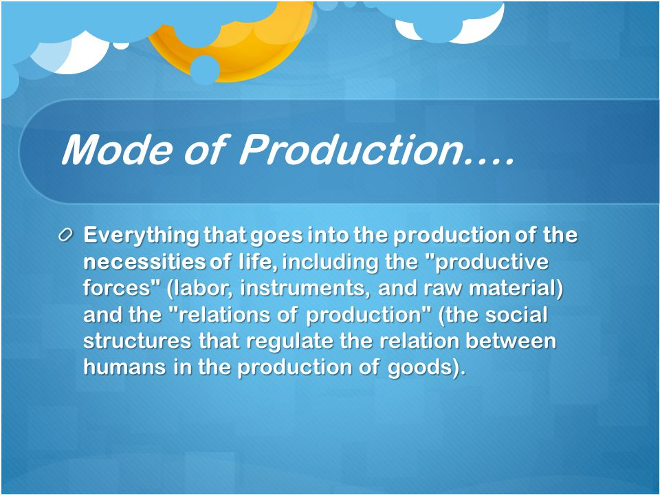Mode of Production….