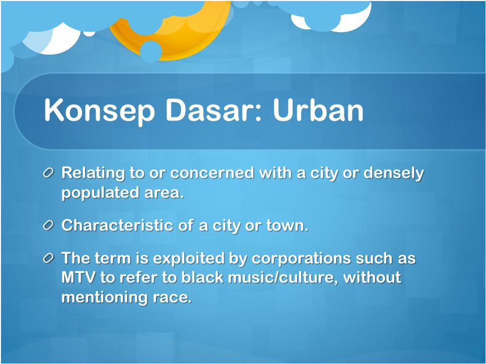 Konsep Dasar: Urban Relating to or concerned with a city or densely populated area. Characteristic of a city or town.