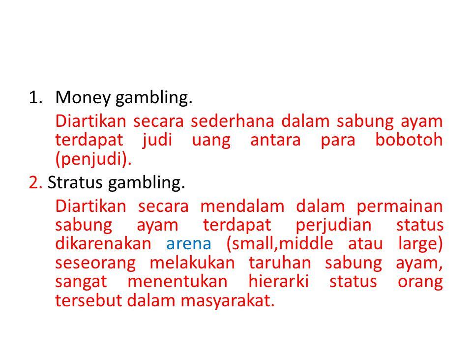 Money gambling. Diartikan secara sederhana dalam sabung ayam terdapat judi uang antara para bobotoh (penjudi).