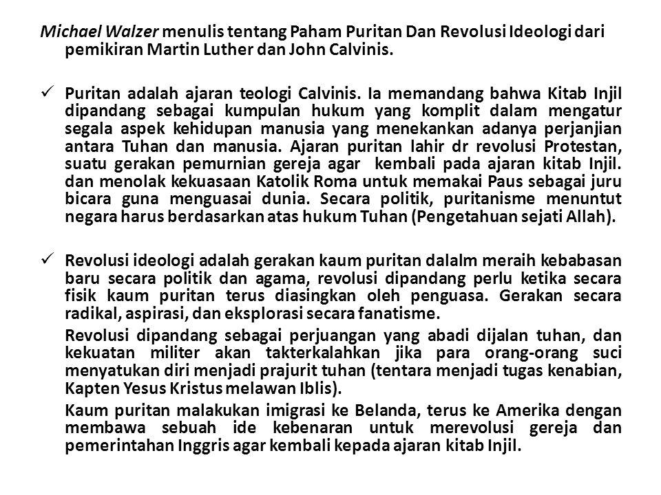 Michael Walzer menulis tentang Paham Puritan Dan Revolusi Ideologi dari pemikiran Martin Luther dan John Calvinis.