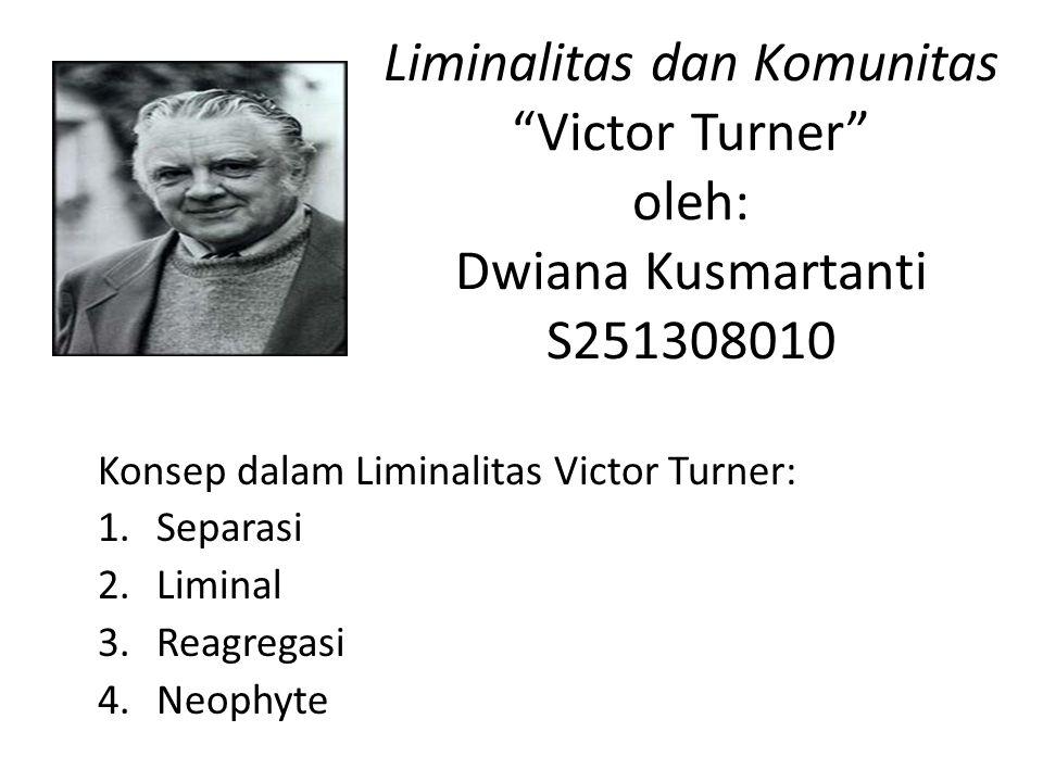 Liminalitas dan Komunitas Victor Turner oleh: Dwiana Kusmartanti S251308010