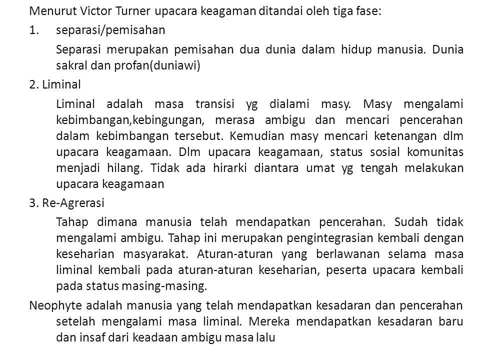 Menurut Victor Turner upacara keagaman ditandai oleh tiga fase: