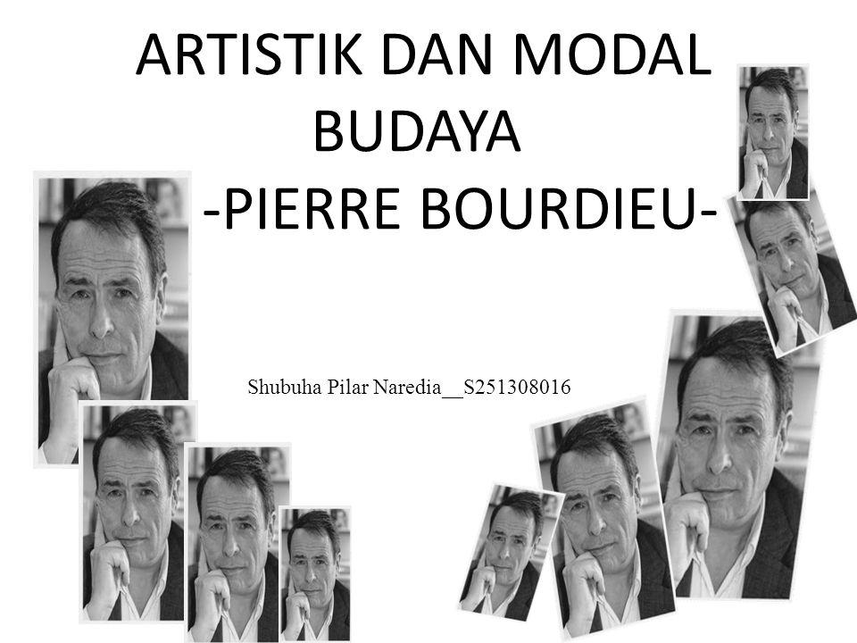 ARTISTIK DAN MODAL BUDAYA -PIERRE BOURDIEU-