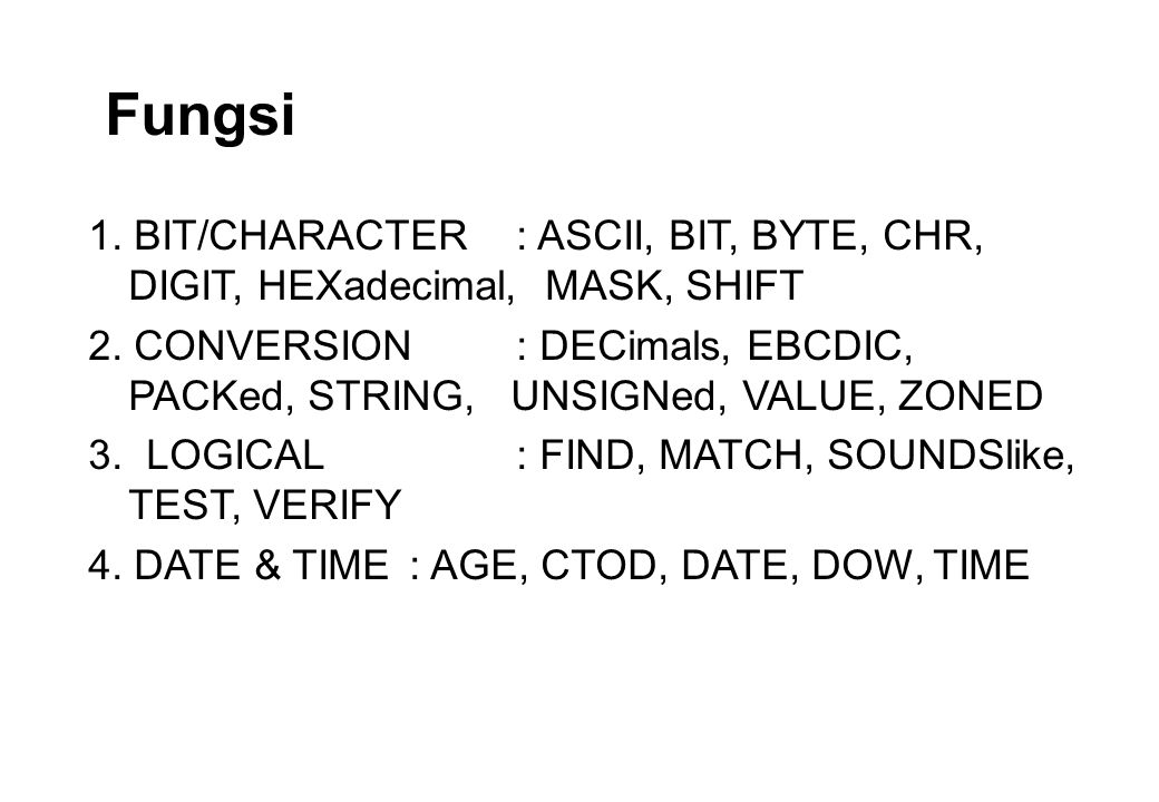 Fungsi 1. BIT/CHARACTER : ASCII, BIT, BYTE, CHR, DIGIT, HEXadecimal, MASK, SHIFT.
