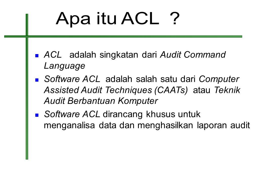 Apa itu ACL ACL adalah singkatan dari Audit Command Language