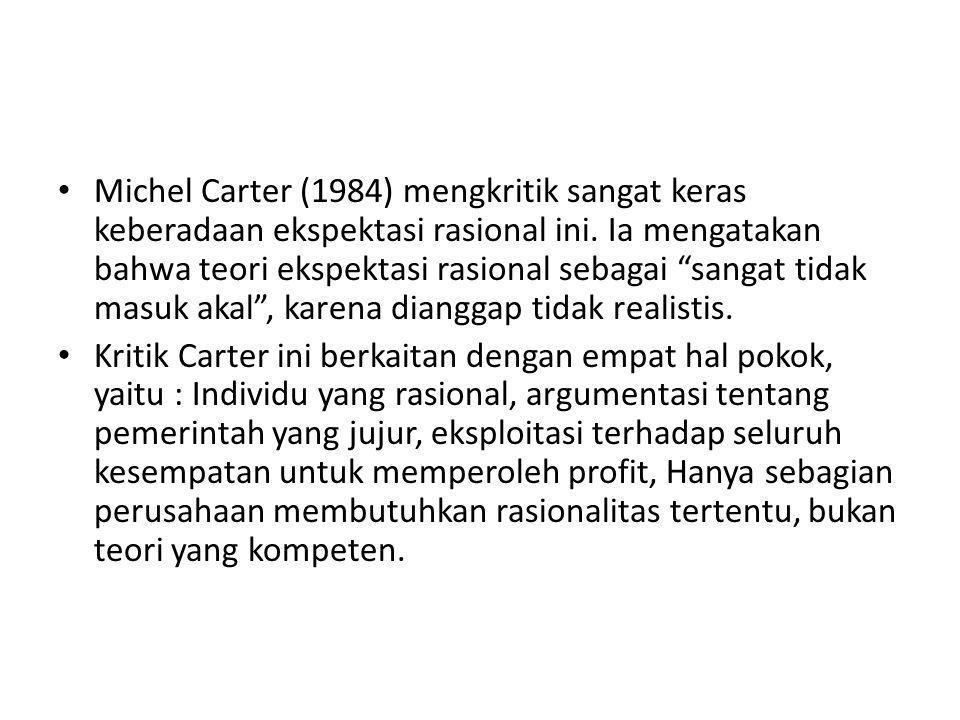 Michel Carter (1984) mengkritik sangat keras keberadaan ekspektasi rasional ini. Ia mengatakan bahwa teori ekspektasi rasional sebagai sangat tidak masuk akal , karena dianggap tidak realistis.