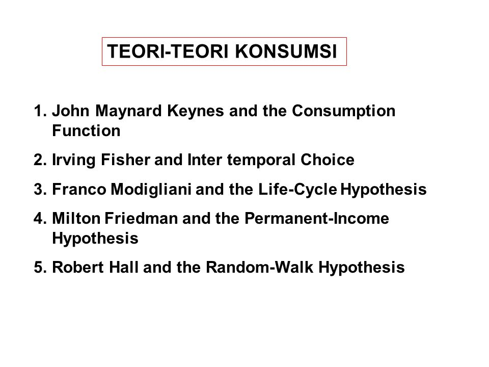 TEORI-TEORI KONSUMSI John Maynard Keynes and the Consumption Function