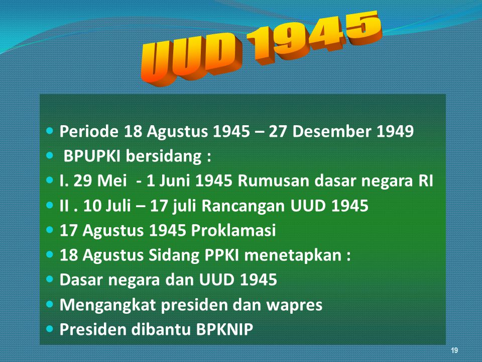 UUD 1945 Periode 18 Agustus 1945 – 27 Desember 1949 BPUPKI bersidang :
