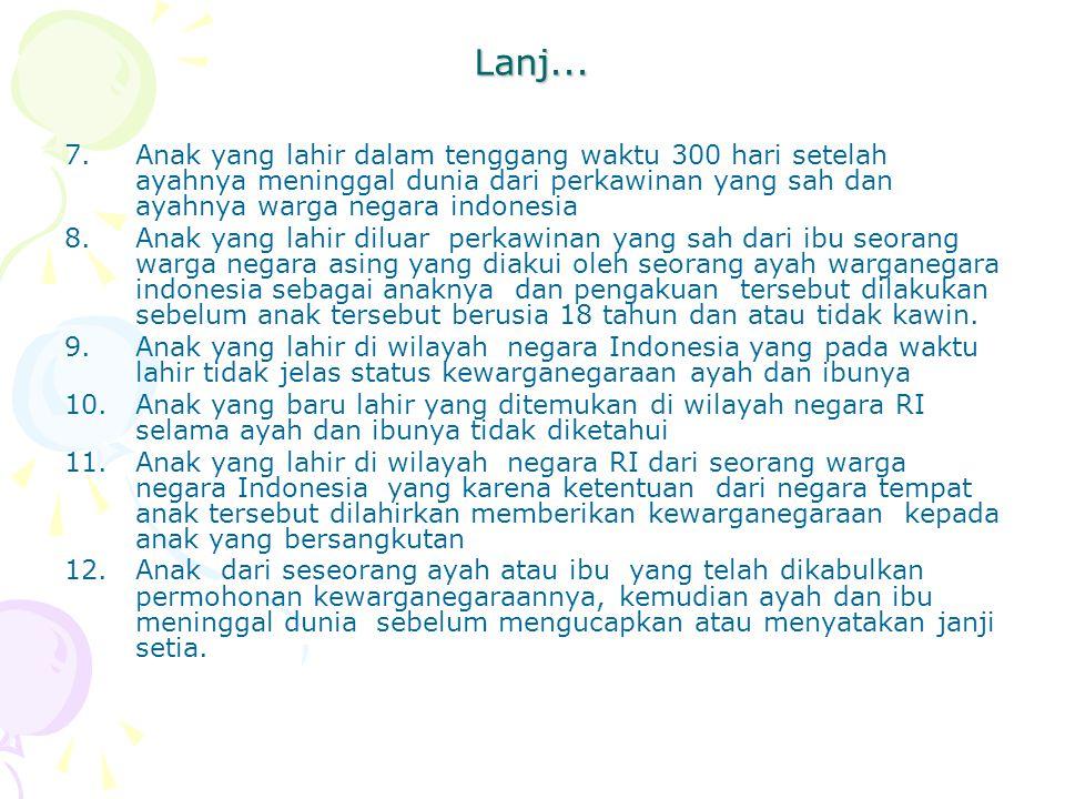 Lanj... Anak yang lahir dalam tenggang waktu 300 hari setelah ayahnya meninggal dunia dari perkawinan yang sah dan ayahnya warga negara indonesia.