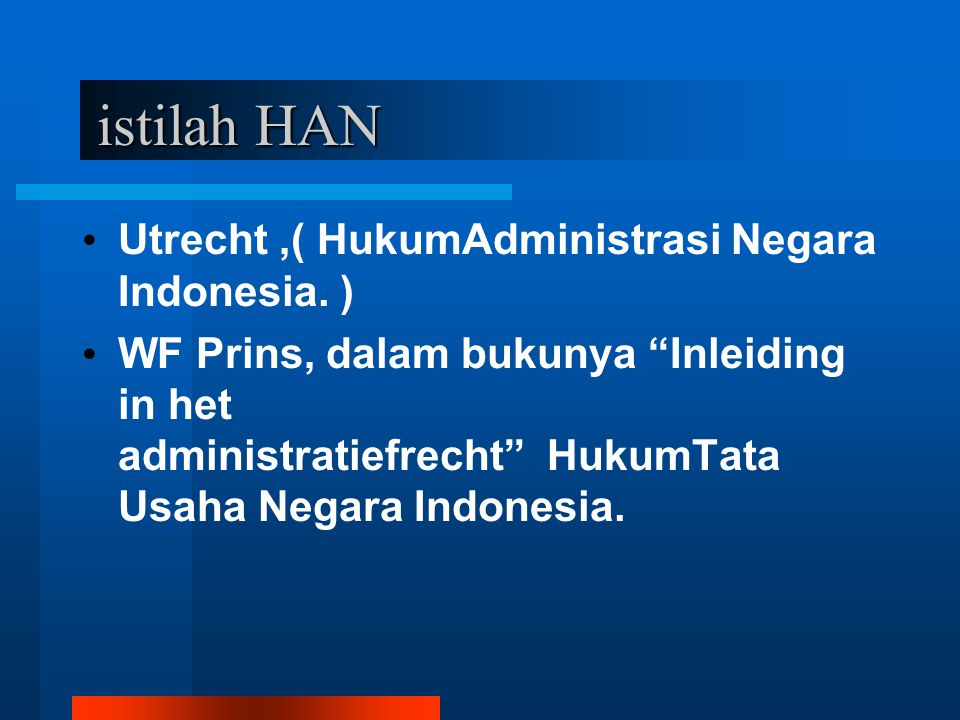 istilah HAN Utrecht ,( HukumAdministrasi Negara Indonesia. )