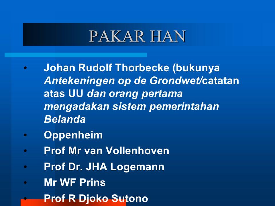PAKAR HAN Johan Rudolf Thorbecke (bukunya Antekeningen op de Grondwet/catatan atas UU dan orang pertama mengadakan sistem pemerintahan Belanda.