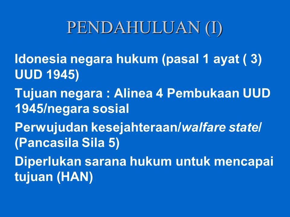 PENDAHULUAN (I) Idonesia negara hukum (pasal 1 ayat ( 3) UUD 1945)