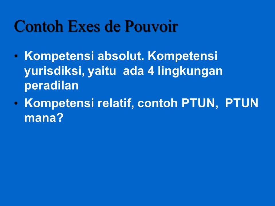Contoh Exes de Pouvoir Kompetensi absolut. Kompetensi yurisdiksi, yaitu ada 4 lingkungan peradilan.