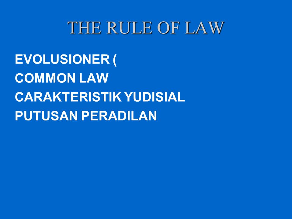 THE RULE OF LAW EVOLUSIONER ( COMMON LAW CARAKTERISTIK YUDISIAL