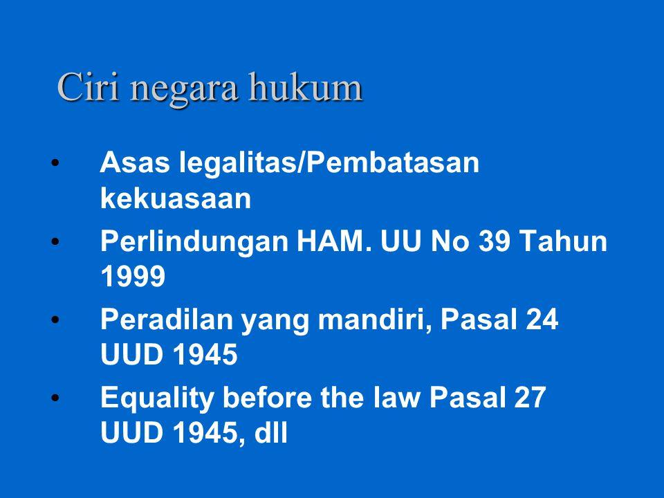 Ciri negara hukum Asas legalitas/Pembatasan kekuasaan