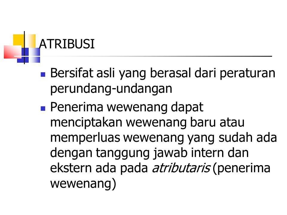 ATRIBUSI Bersifat asli yang berasal dari peraturan perundang-undangan.