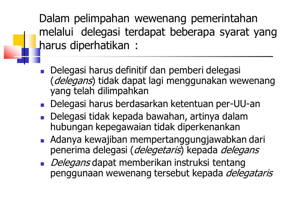 Dalam pelimpahan wewenang pemerintahan melalui delegasi terdapat beberapa syarat yang harus diperhatikan :