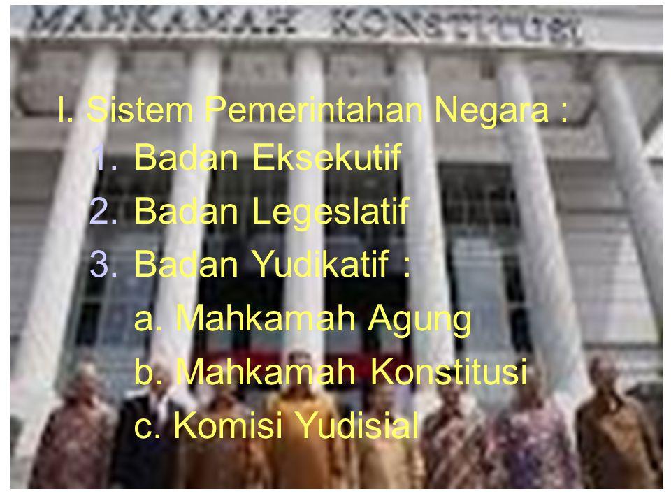 I. Sistem Pemerintahan Negara :