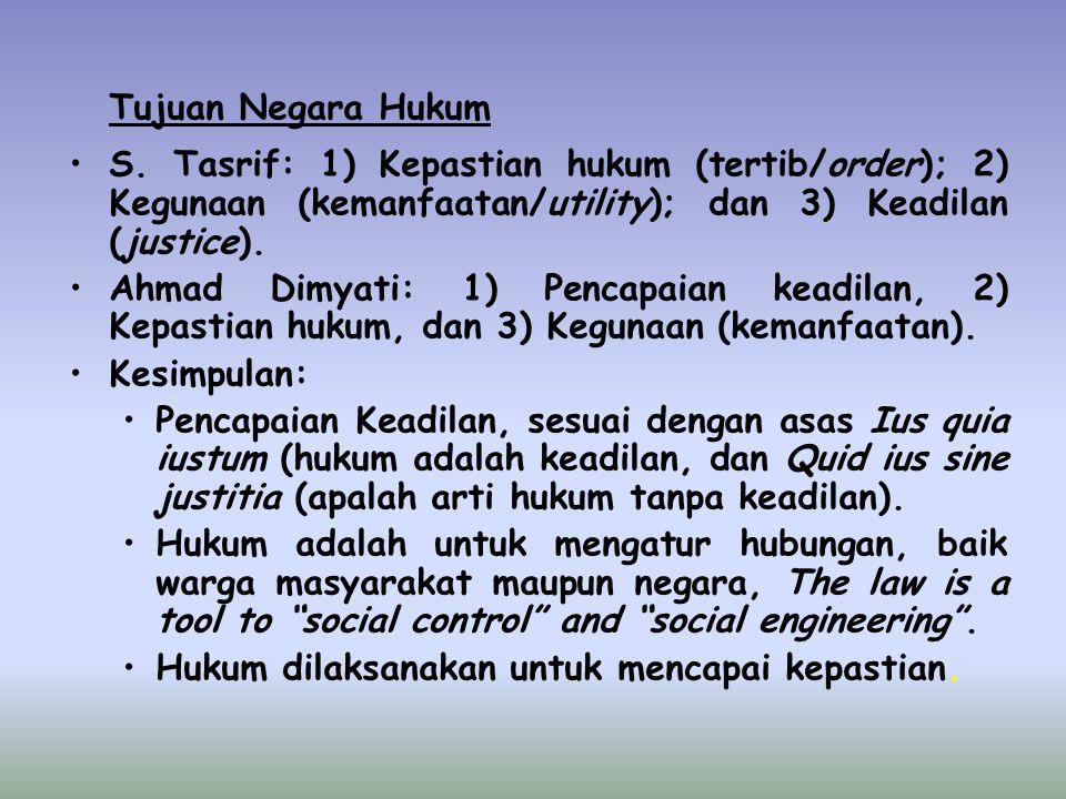 Tujuan Negara Hukum S. Tasrif: 1) Kepastian hukum (tertib/order); 2) Kegunaan (kemanfaatan/utility); dan 3) Keadilan (justice).