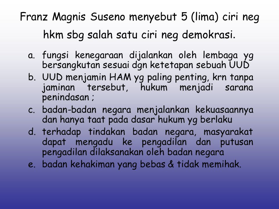Franz Magnis Suseno menyebut 5 (lima) ciri neg hkm sbg salah satu ciri neg demokrasi.